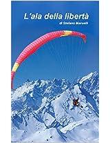 L'ala della libertà: Stefano Maruelli: 40 racconti di volo in parapendio sull alpi (Italian Edition)