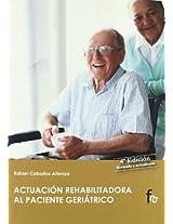 Actuacion rehabilitadora al paciente geriatrico / Rehabilitation of the Geriatric Patient Performance