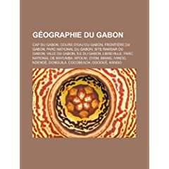 Geographie Du Gabon: Cap Du Gabon, Cours D'Eau Du Gabon, Frontiere Du Gabon, Parc National Du Gabon, Site Ramsar Du Gabon, Ville Du Gabon,