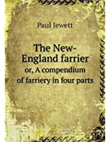 The New-England Farrier Or, a Compendium of Farriery in Four Parts