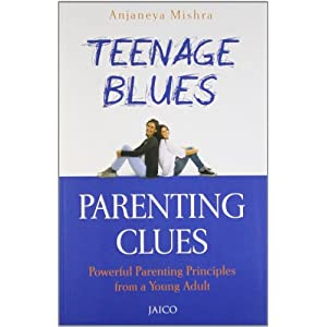 Teenage Blues, Parenting Clues: Powerful Parenting Principles from a Young Adult