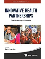 Innovative Health Partnerships: The Diplomacy of Diversity (Global Health Diplomacy)