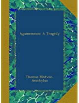 Agamemnon: A Tragedy