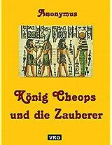 KÖNIG CHEOPS UND DIE ZAUBERER: Aus einem altägyptischen Papyrus von 1700 v. Christus (German Edition)