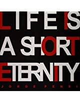 Life Is a Short Eternity
