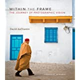 Within the Frame: The Journey of Photographic Vision (Voices That Matter)David duChemin�ɂ��
