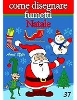 Disegno per Bambini: Come Disegnare Fumetti - Natale (Imparare a Disegnare Vol. 37) (Italian Edition)