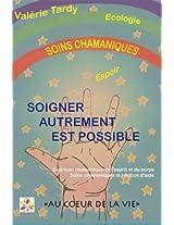 Soigner Autrement est Possible: Guérison chamanique de l'esprit et du corps - soins chamaniques et relation d'aide