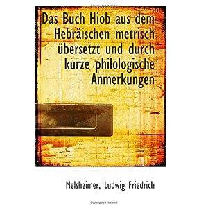 Das Buch Hiob aus dem Hebraeischen metrisch uebersetzt und durch kurze philologische Anmerkungen: Melsheimer, Ludwig Friedrich: 洋書