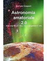 Astronomia amatoriale 2.0: Idee originali per osservare e fotografare il cielo (Italian Edition)