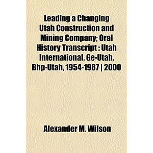 【クリックで詳細表示】Leading a Changing Utah Construction and Mining Company; Oral History Transcript: Utah International, GE-Utah, Bhp-Utah, 1954-1987 ] 2000 [ペーパーバック]