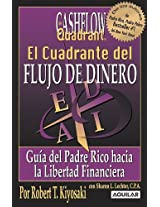 El Cuadrante Del Flujo Del Dinero / Rich Dad's Cashflow Quadrant: Guia Del Padre Rico Hacia La Libertad Financiera/ Rich Dad's Guide to Financial Freedom