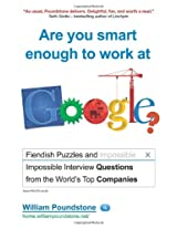 Are You Smart Enough to Work at Google?: Fiendish Puzzles and Impossible Interview Questions from the World's Top Companies