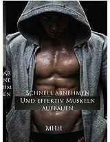 Schnell abnehmen und effektiv Muskeln aufbauen.: In 90 Tagen zu Selbstbewusstsein und einen kraftvollen, durchtrainierten Traumkörper. (German Edition)