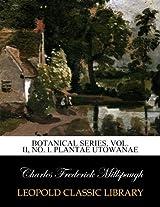 Botanical Series, Vol. II, No. I. Plantae Utowanae