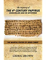 The Mystery of the 4th Century Papyrus Unravelled and De-mystified: The Marital Status of Jesus Christ