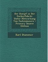 Der Dampf in Der Zuckerfabrik: Unter Mitwirkung Von Fachmannern - Primary Source Edition