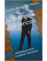 Sombres existences: chroniques d'un cavaleur charmant (French Edition)