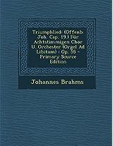Triumphlied: (Offenb. Joh. Cap. 19.) Fur Achtstimmigen Chor U. Orchester (Orgel Ad Libitum): Op. 55 - Primary Source Edition