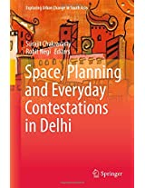 Space, Planning and Everyday Contestations in Delhi (Exploring Urban Change in South Asia)