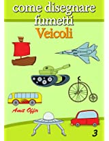 Disegno per Bambini: Come Disegnare Fumetti - Veicoli (Imparare a Disegnare Vol. 3) (Italian Edition)