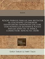 Aesopi Phrygis Fabulae Iam Recenter Ex Collatione Optimorum Exemplarium Emendatius Excusae, Cum Nonnullis Eiusdem & Poggij Fabulis Adiectis: Et Indice Correctiori Adiuncto. (1618)