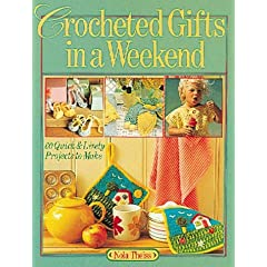Crocheted Gifts in a Weekend: 70 Quick & Lively Projects to Make