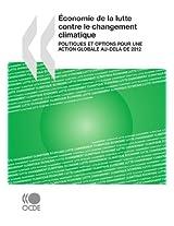 Conomie de La Lutte Contre Le Changement Climatique: Politiques Et Options Pour Une Action Globale Au-del de 2012