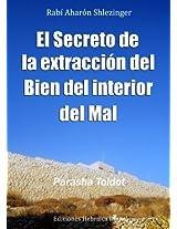 El Secreto de la Extracción del Bien del Interior del Mal (La Parashá en profundidad) (Spanish Edition)