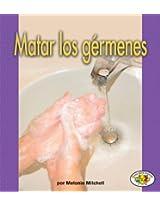 Matar los gérmenes (Killing Germs) (Libros Para Avanzar-La Salud / Pull Ahead Books-Health)