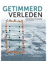 Getimmerd Verleden: Sporen Van Voor- En Vroeghistorische Houtbouw Op de Zand- En Kleigronden Tussen Eems En Ijssel (Groningen Archaeological Studies)