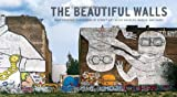 The Beautiful Walls: Photographic Elevations of Street Art in Los Angeles, Berlin, and Paris [ハードカバー]