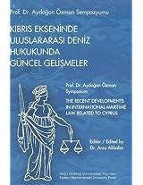 Recent Developments in International Maritime Law Related to Cyprus: The Proceedings of Professor Dr Aydogan Ozman Symposium