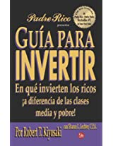 Guia para invertir / Rich Dad's Guide to Investing: En que invierten los ricos a diferencia de las clases media y pobre / What the Rich Invest In, ... Middle Class Do Not! (Padre Rico Presenta)