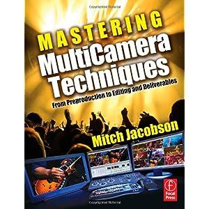 【クリックで詳細表示】Mastering MultiCamera Techniques: From Preproduction to Editing and Deliverables: Mitch Jacobson: 洋書