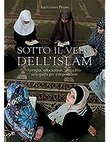 Sotto Il Velo Dell'islam: Famiglia, Educazione, Sessualita: Una Guida Per Comprendere (Finestre Sull Islam)