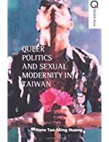 Queer Politics and Sexual Modernity in Taiwan (Queer Asia)
