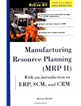 Manufacturing Resource Planning (MRP II) with Introduction to ERP, SCM, and CRM (McGraw-Hill Professional Engineering)