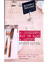 Delicious Way to Earn a Living: A Collection of His Best and Tastiest Food Writing