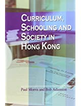 Curriculum, Schooling, and Society in Hong Kong