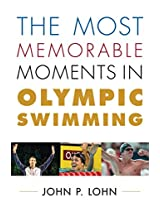 The Most Memorable Moments in Olympic Swimming (Rowman & Littlefield Swimming Series)