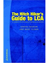 The Hitch Hiker's Guide to LCA: An Orientation in Life Cycle Assessment Methodology and Applications
