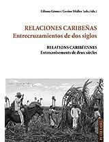 Relaciones Caribenas. Entrecruzamientos de DOS Siglos Relations Caribeennes. Entrecroisements de Deux Siecles