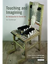 Touching and Imagining: An Introduction to Tactile Art (International Library of Modern and Contemporary Art)