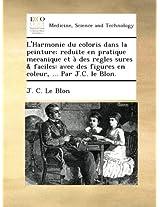 L'Harmonie du coloris dans la peinture; reduite en pratique mecanique et à des regles sures & faciles: avec des figures en coleur, ... Par J.C. le Blon.