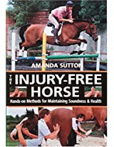 Injury Free Horse: Hands-On Methods for Maintaining Soundness and Health