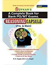 A Complete Book For Bank PO/MT Exams: Reasoning Capsule - Preliminary and Main: Reasoning Capsule (Pre. & Main)