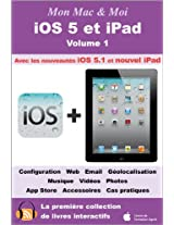 iOS 5 et iPad - Volume 1 (Mon Mac & Moi t. 63) (French Edition)