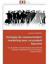 Strategie de Communication Marketing Pour Un Produit Bancaire (Omn.Univ.Europ.)