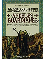 El antiguo método adivinatorio de los ángeles guardianes / The ancient method of divination of guardian Angels: Realice una pregunta, tire las cartas ... the Cards and the Angels Will Point the Way